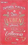 Das Leben schmeckt nach Erdbeereis: Roman