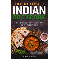 The Ultimate Indian Cookbook: 111 Dishes From India To Cook Right Now (World Cuisines Book 29)