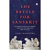 Battle for Sanskrit: Is Sanskrit Political or Sacred? Oppressive or Liberating? Dead or Alive?