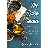 The Spice of India: Add Flavor to Your Life with Indian Masala: Indian Spice Blends- Powders & Pastes (Indian Cookbook)