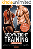 Bodyweight Training für Gewinner: Richtig trainieren mit dem eigenen Körpergewicht für Einsteiger und Profis. Effizient Muskeln aufbauen und Fett verbrennen. ... und Motivationstipps. (German Edition)