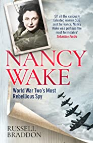 Nancy Wake: World War Two's Most Rebellious Spy