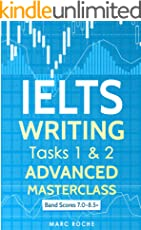 IELTS WRITING: ADVANCED WRITING MASTERCLASS (IELTS TASKS 1 & 2): IELTS ACADEMIC WRITING BOOK BAND 7.0 - 8.5