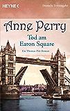 Tod am Eaton Square: Ein Thomas-Pitt-Roman (Die Thomas & Charlotte-Pitt-Romane 28)