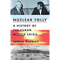 Nuclear Folly: A History of the Cuban Missile Crisis (English Edition)