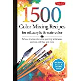 1,000 Color Mixing Recipes for Oil, Acrylic & Watercolor: Achieve precise color when painting landscapes, portraits, still li
