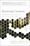 Knowing Creation: Perspectives from Theology, Philosophy, and Science (English Edition)