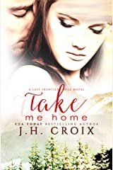 Take Me Home (Last Frontier Lodge Novels Book 1) Kindle Edition
