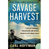 Savage Harvest: A Tale of Cannibals, Colonialism, and Michael Rockefeller's Tragic Quest for Primitive Art (English…