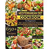 Mediterranean Diet Cookbook For Beginners: 650+ Quick & Easy Mouth-Watering And Affordable Mediterranean Recipes To…