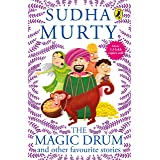 The Magic Drum and Other Favourite Stories: Sudha Murty's collection of 30+ classic short stories and folk tales for children