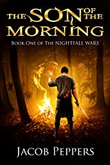 The Son of the Morning: Book One of The Nightfall Wars Kindle Edition