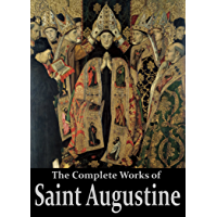 The Complete Works of Saint Augustine: The Confessions, On Grace and Free Will, The City of God, On Christian Doctrine…