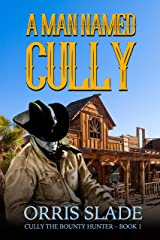 A Man Named Cully: (Cully the Bounty Hunter - Book 1) Kindle Edition