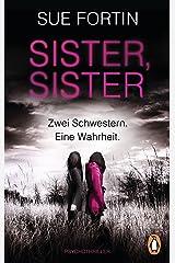 Sister, Sister - Zwei Schwestern. Eine Wahrheit.: Psychothriller (German Edition) Kindle Edition
