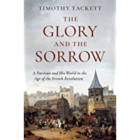 The Glory and the Sorrow: A Parisian and His World in the Age of the French Revolution (English Edition)