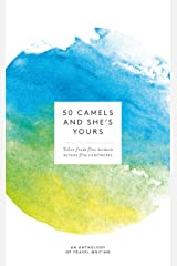 50 Camels and She's Yours: Tales from Five Women across Five Continents Kindle Edition