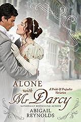 Alone with Mr. Darcy: A Pride & Prejudice Variation Kindle Edition