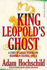 King Leopold's Ghost: A Story of Greed, Terror and Heroism in Colonial Africa (Picador Classic) Paperback