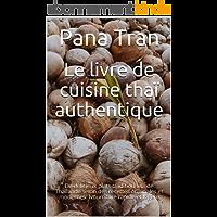 Le livre de cuisine thaï authentique: De délicieux plats traditionnels de Thaïlande selon des recettes originales et…
