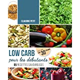 Low Carb pour Débutants: Défi de 30 jours et 55 recettes savoureuses - Mincir rapidement et sainement sans avoir faim avec le