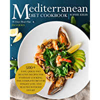 MEDITERRANEAN DIET COOKBOOK: 500+ EASY, QUICK AND HEALTHY RECIPES FOR EVERYDAY COOKING. THE COMPLETE DIET FOR WEIGHT…
