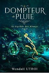 LE DOMPTEUR DE PLUIE (LA LÉGENDE DES KLUNGS t. 1) Format Kindle