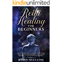 Reiki Healing for Beginners: The Ultimate Masterclass Step-by-Step Guide to Attain Wellness by Unlocking your Chakras, Aura Cleansing, Meditation, Crystals and Self Healing Techniques.