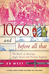 1066 and Before All That: The Battle of Hastings, Anglo-Saxon and Norman England (A Very, Very Short History of England) Kindle Edition