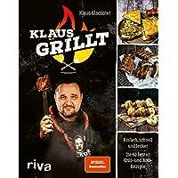 Klaus grillt: Einfach, schnell und lecker. Die 60 besten Grill- und BBQ-Rezepte. Das Buch des größten deutschen Grill…