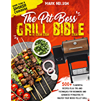 The Pit Boss Grill Bible • More than a Smoker Cookbook: 500+ Flavorful Recipes Plus Tips and Techniques for Beginners…