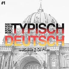Typisch Deutsch, Vol. 1 - Deep, House, Electronic Music