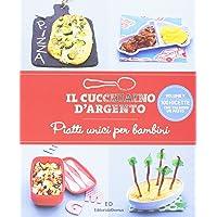 Il Cucchiaino d  39 Argento  Vol  9 Piatti Unici per Bambini  100 Ricette che Valgono un Pasto