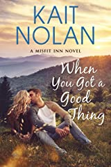 When You Got A Good Thing (The Misfit Inn Book 1) Kindle Edition