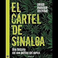 El cártel de Sinaloa: Una historia del uso político del narco (Spanish Edition)