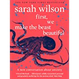 First, We Make the Beast Beautiful: A new conversation about anxiety