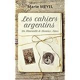 Les cahiers argentins: De Marseille à Buenos Aires