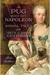 The Pug Who Bit Napoleon: Animal Tales of the 18th & 19th Centuries Kindle Edition