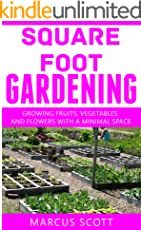 SQUARE FOOT GARDENING: Growing Fruits, vegetables and Flowers with a Minimal Space (Gardening, Farming, Indoor Plants)