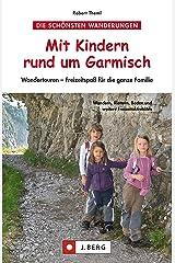 Wandern mit Kindern rund um Garmisch: Themenwege, einfache Klettersteige und Hüttenwandern für Familien rund um Garmisch Partenkirchen Kindle Ausgabe