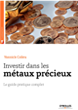 Investir dans les métaux précieux: Le guide pratique complet (Investissement)