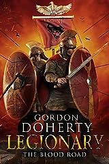 Legionary: The Blood Road (Legionary 7) Kindle Edition
