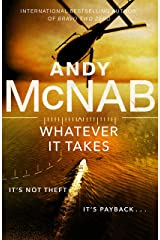 Whatever It Takes: The thrilling new novel from bestseller Andy McNab Kindle Edition