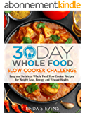 30 Day Whole Food Slow Cooker Challenge: Easy and Delicious Whole Food Slow Cooker Recipes for Weight Loss, Energy and Vibrant Health (English Edition)