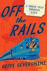 Off The Rails: A Train Trip Through Life Hardcover