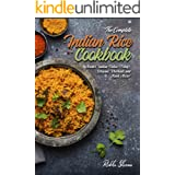 The Complete Indian Rice Cookbook: Master Indian Pulao (Pilaf), Biryani, Khichadi, and Much More! (Indian Cookbook)
