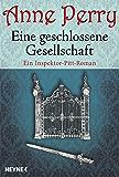 Eine geschlossene Gesellschaft: Ein Inspektor-Pitt-Roman (Die Thomas & Charlotte-Pitt-Romane 17)
