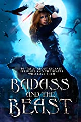 "Badass and the Beast: 10 ""Tails"" about Kickass Heroines and the Beasts Who Love Them Kindle Edition"