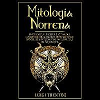 MITOLOGIA NORRENA: un viaggio tra leggende e miti nordici. I racconti dei più grandi eroi vichinghi e delle divinità che…