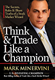 Think & Trade Like a Champion: The Secrets, Rules & Blunt Truths of a Stock Market Wizard (English Edition)